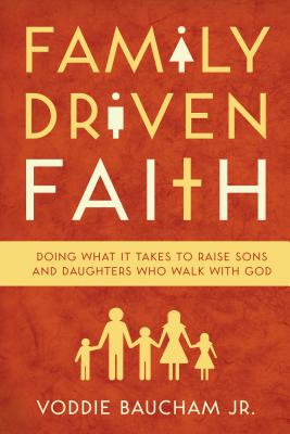 Image for Family Driven Faith (Paperback Edition with Study Questions): Doing What It Takes to Raise Sons and Daughters Who Walk with God