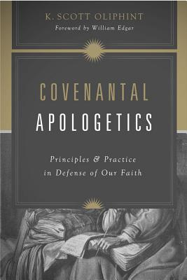 Image for Covenantal Apologetics: Principles and Practice in Defense of Our Faith