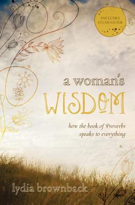 Image for A Woman's Wisdom: How the Book of Proverbs Speaks to Everything