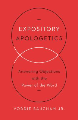 Image for Expository Apologetics: Answering Objections with the Power of the Word