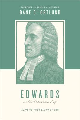 Image for Edwards on the Christian Life: Alive to the Beauty of God (Theologians on the Christian Life)