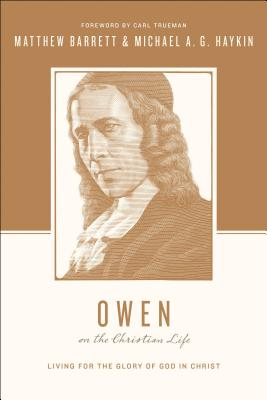 Image for Owen on the Christian Life: Living for the Glory of God in Christ (Theologians on the Christian Life)