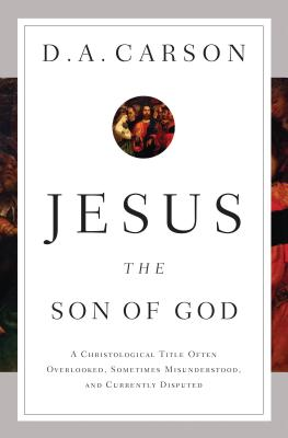 Image for Jesus the Son of God: A Christological Title Often Overlooked, Sometimes Misunderstood, and Currently Disputed