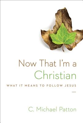 Image for Now That I'm a Christian: What It Means to Follow Jesus