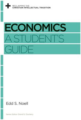 Image for Economics: A Student's Guide (Reclaiming the Christian Intellectual Tradition)