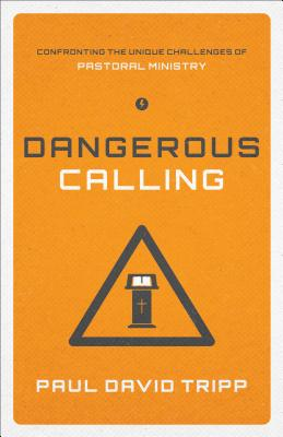Image for Dangerous Calling (Paperback Edition): Confronting the Unique Challenges of Pastoral Ministry