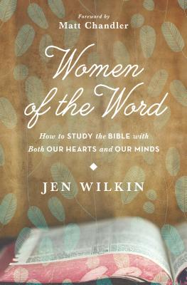 Image for Women of the Word: How to Study the Bible with Both Our Hearts and Our Minds