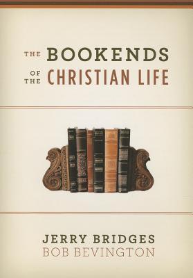 The Bookends of the Christian Life, Bridges, Jerry; Bevington, Bob