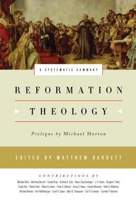 Image for Reformation Theology: A Systematic Summary