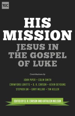 Image for His Mission: Jesus in the Gospel of Luke (The Gospel Coalition)