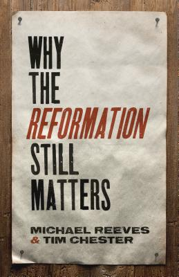Image for Why the Reformation Still Matters