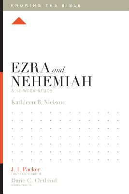 Ezra and Nehemiah: A 12-Week Study (Knowing the Bible), Nielson, Kathleen