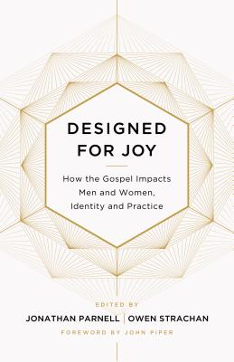 Image for Designed for Joy: How the Gospel Impacts Men and Women, Identity and Practice