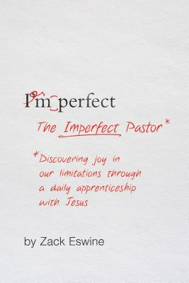 Image for The Imperfect Pastor: Discovering Joy in Our Limitations Through a Daily Apprenticeship with Jesus