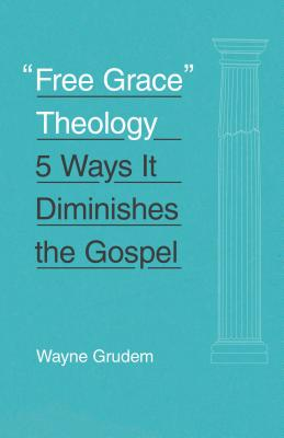Image for 'Free Grace' Theology: 5 Ways It Diminishes the Gospel