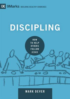 Image for Discipling: How to Help Others Follow Jesus (9Marks: Building Healthy Churches)