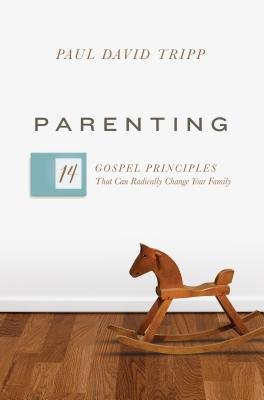 Image for Parenting: The 14 Gospel Principles That Can Radically Change Your Family