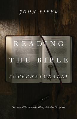 Image for Reading the Bible Supernaturally: Seeing and Savoring the Glory of God in Scripture