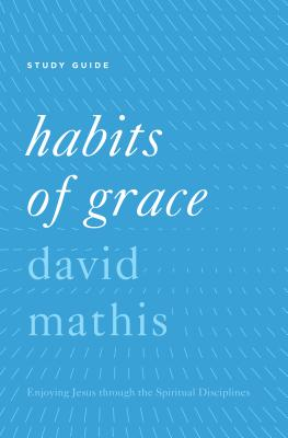 Image for Habits of Grace Study Guide: Enjoying Jesus Through the Spiritual Disciplines