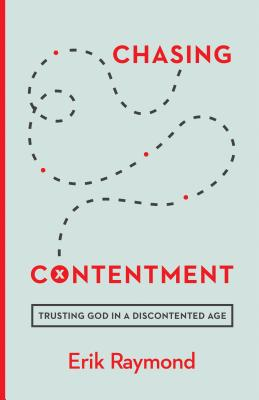 Chasing Contentment: Trusting God in a Discontented Age, Raymond, Erik