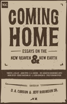 Image for Coming Home: Essays on the New Heaven and New Earth (Gospel Coalition)