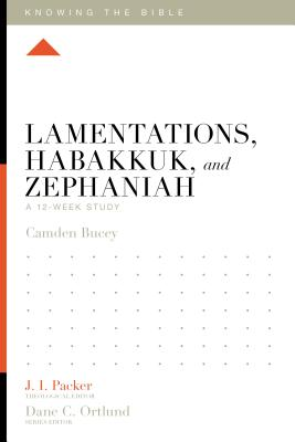 Image for Lamentations, Habakkuk, and Zephaniah: A 12-Week Study (Knowing the Bible)