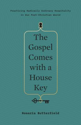 Image for The Gospel Comes with a House Key: Practicing Radically Ordinary Hospitality in Our Post-Christian World