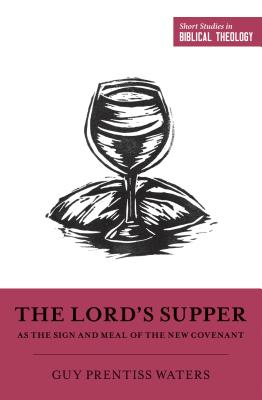 Image for The Lord's Supper as the Sign and Meal of the New Covenant (Short Studies in Biblical Theology)