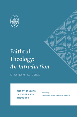 Image for Faithful Theology: An Introduction (Short Studies in Systematic Theology)
