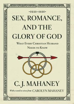 Image for Sex, Romance, and the Glory of God (With a word to wives from Carolyn Mahaney [Redesign]): What Every Christian Husband Needs to Know