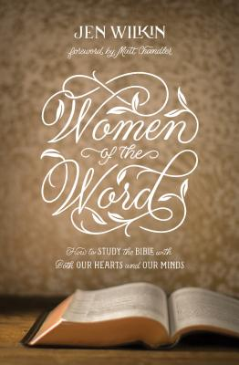 Image for Women of the Word (Second Edition): How to Study the Bible With Both Our Hearts and Our Minds