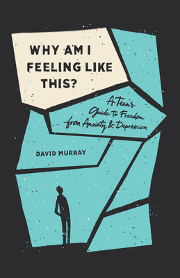 Image for Why Am I Feeling Like This?: A Teen's Guide to Freedom from Anxiety and Depression