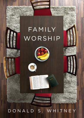 Image for Family Worship: In the Bible, in History, and in Your Home