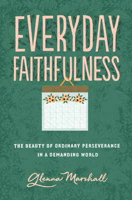 Image for Everyday Faithfulness: The Beauty of Ordinary Perseverance in a Demanding World (The Gospel Coalition)