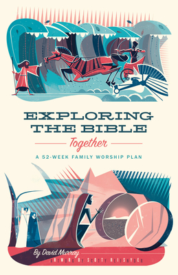 Image for Exploring the Bible Together: A 52-Week Family Worship Plan