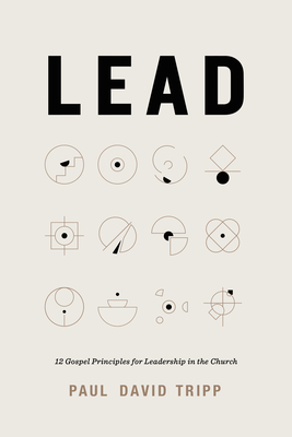 Image for Lead: 12 Gospel Principles for Leadership in the Church