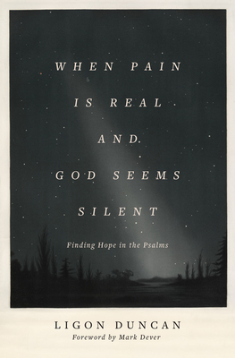 Image for When Pain Is Real and God Seems Silent: Finding Hope in the Psalms