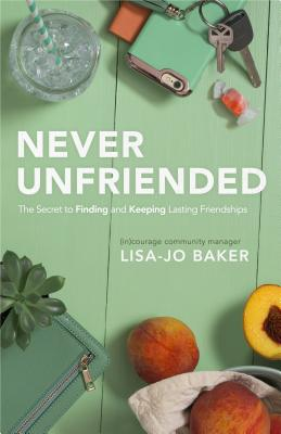 Image for Never Unfriended: The Secret to Finding & Keeping Lasting Friendships