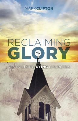 Image for Reclaiming Glory: Creating a Gospel Legacy throughout North America