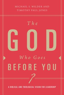 Image for The God Who Goes Before You: Pastoral Leadership As Christ-Centered Followership