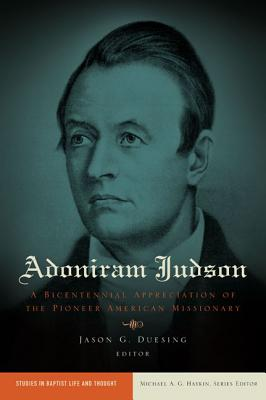 Image for Adoniram Judson: A Bicentennial Appreciation of the Pioneer American Missionary (Studies in Baptist Life and Thought)