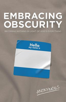 Image for Embracing Obscurity: Becoming Nothing in Light of God's Everything