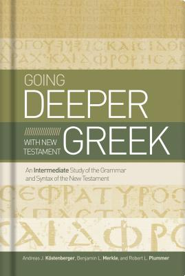 Image for Going Deeper with New Testament Greek: An Intermediate Study of the Grammar and Syntax of the New Testament