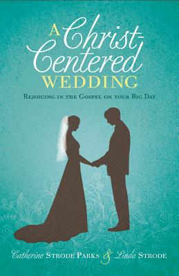 Image for A Christ-Centered Wedding: Rejoicing in the Gospel on Your Big Day