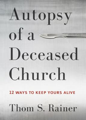 Image for Autopsy of a Deceased Church: 12 Ways to Keep Yours Alive