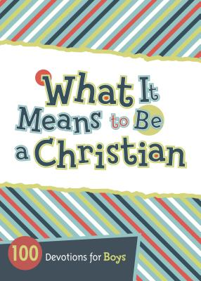 Image for What It Means to Be a Christian: 100 Devotions for Boys