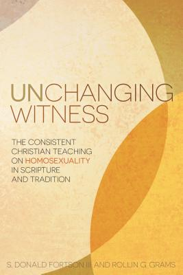 Image for Unchanging Witness: The Consistent Christian Teaching on Homosexuality in Scripture and Tradition