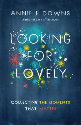 Image for Looking for Lovely: Collecting the Moments That Matter