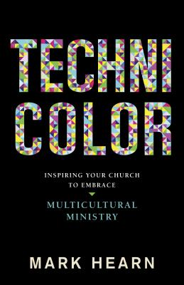 Image for Technicolor: Inspiring Your Church to Embrace Multicultural Ministry