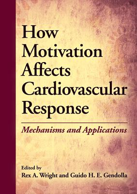 How Motivation Affects Cardiovascular Response: Mechanisms and Applications